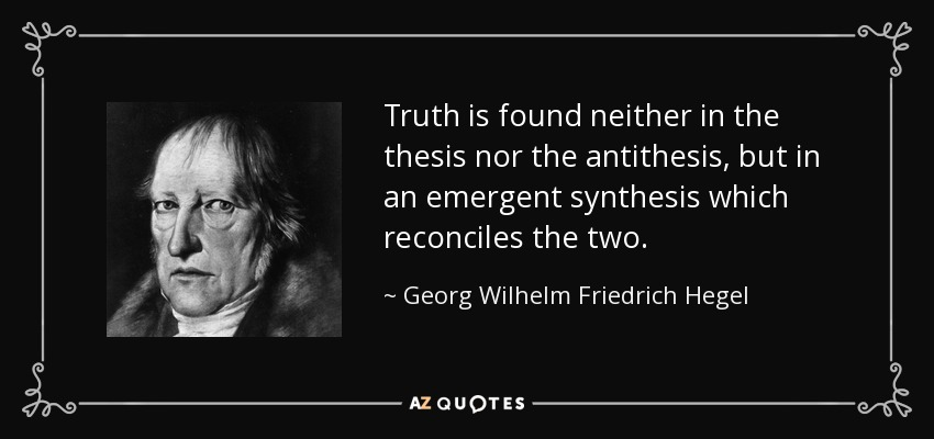 the-thesis-nor-the-antithesis-but-in-an-emergent-synthesis-georg-wilhelm-friedrich-hegel-37-70-47